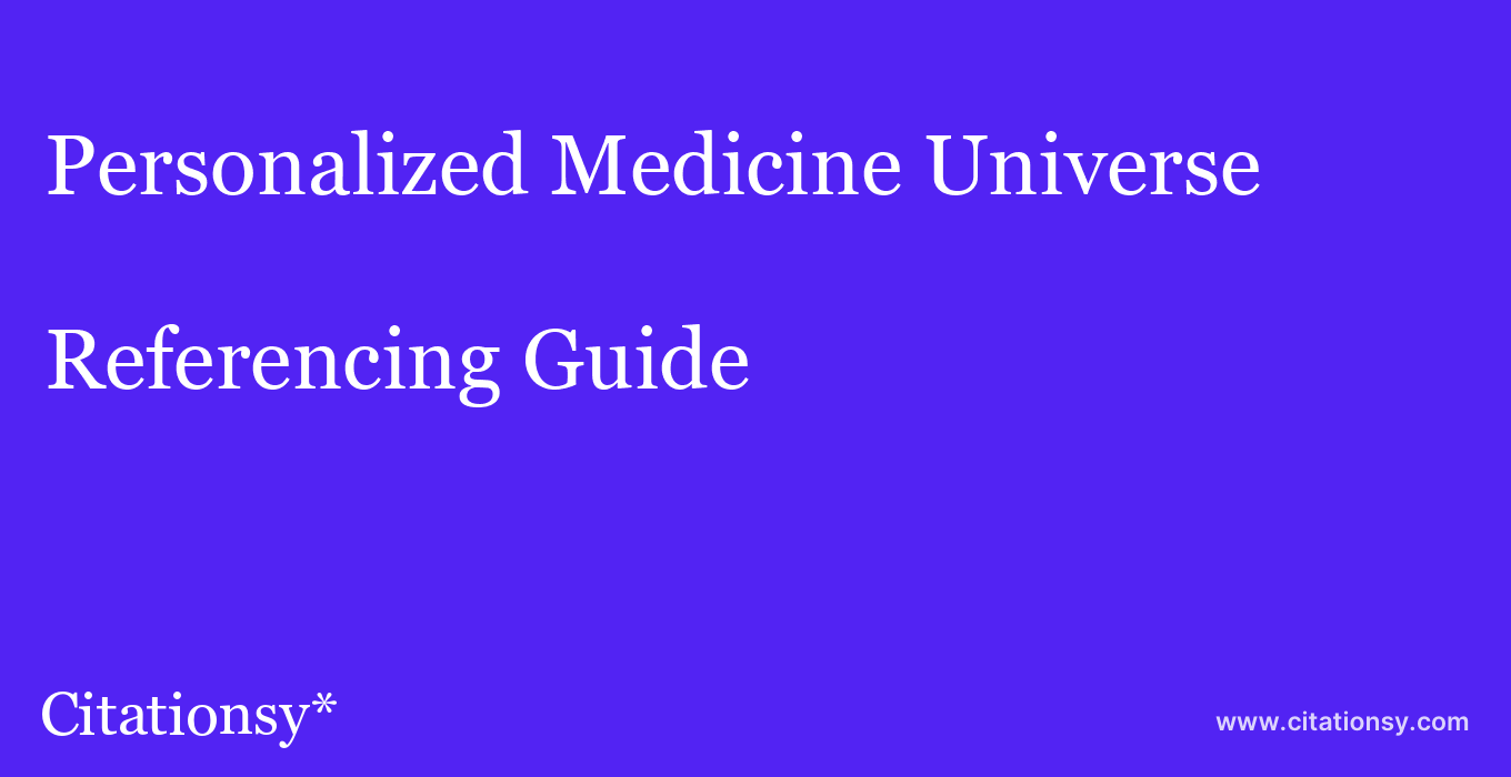 cite Personalized Medicine Universe  — Referencing Guide