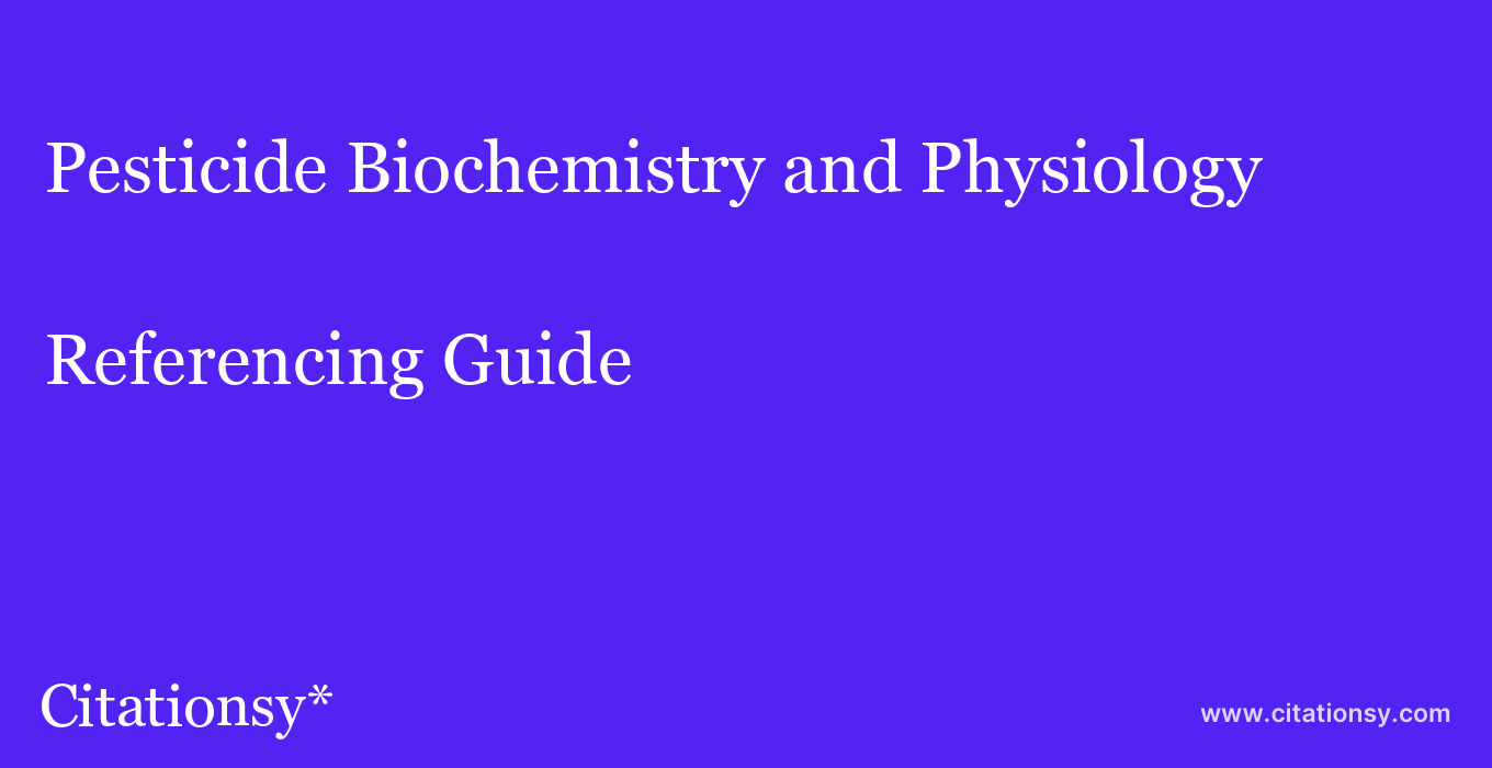 cite Pesticide Biochemistry and Physiology  — Referencing Guide
