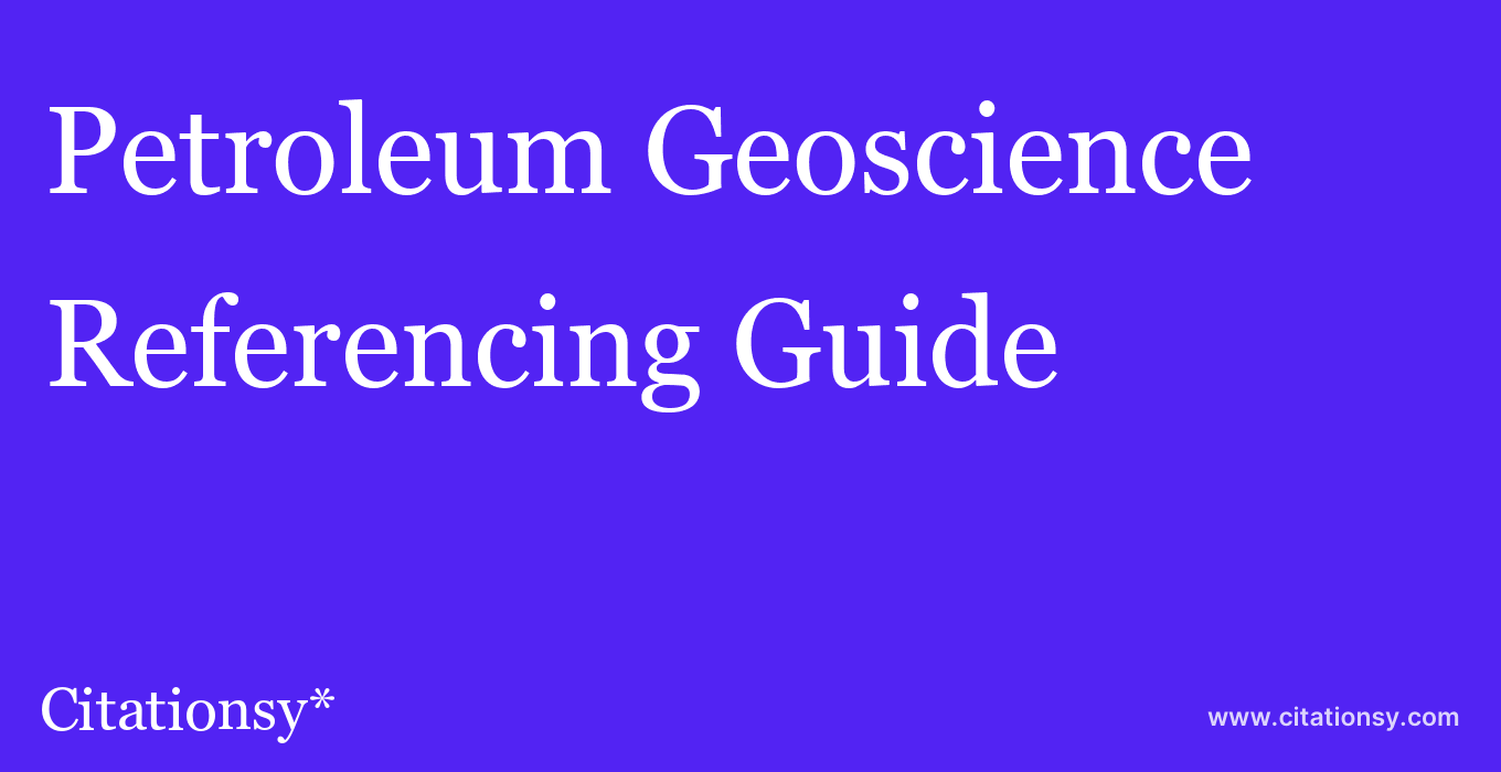cite Petroleum Geoscience  — Referencing Guide