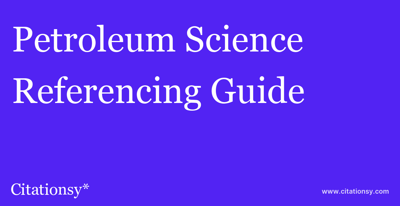 cite Petroleum Science  — Referencing Guide