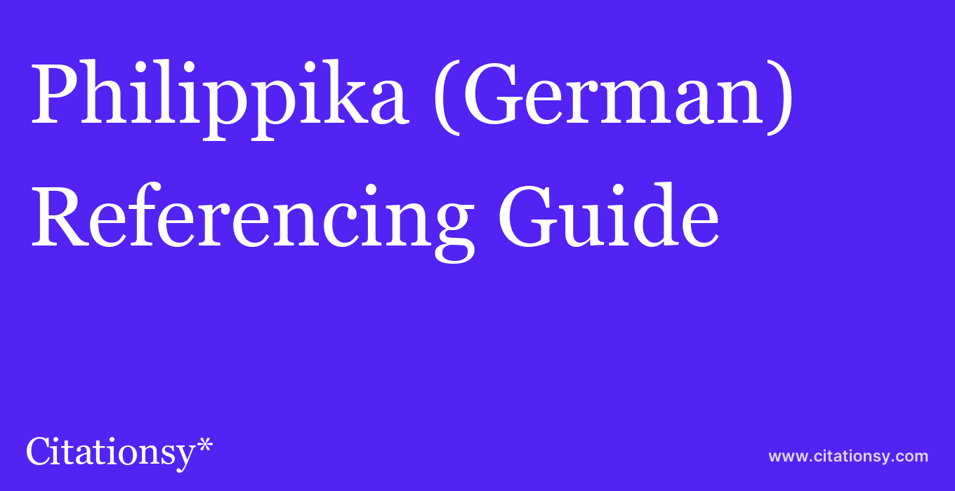 cite Philippika (German)  — Referencing Guide
