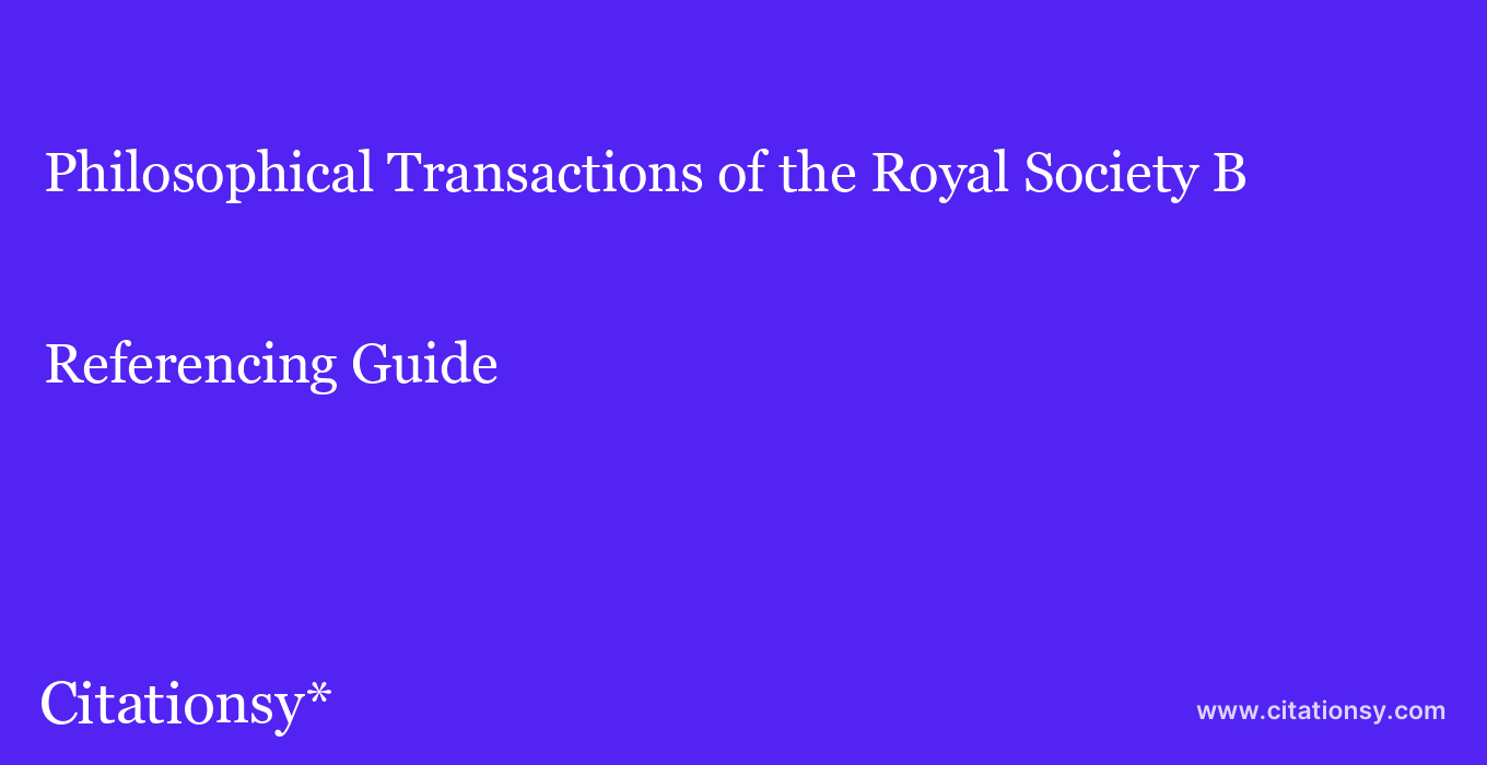 cite Philosophical Transactions of the Royal Society B  — Referencing Guide
