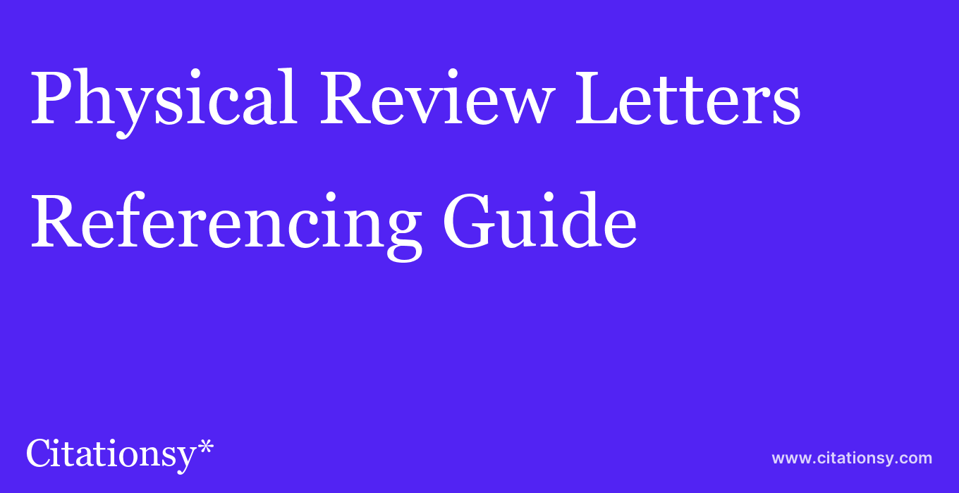 cite Physical Review Letters  — Referencing Guide