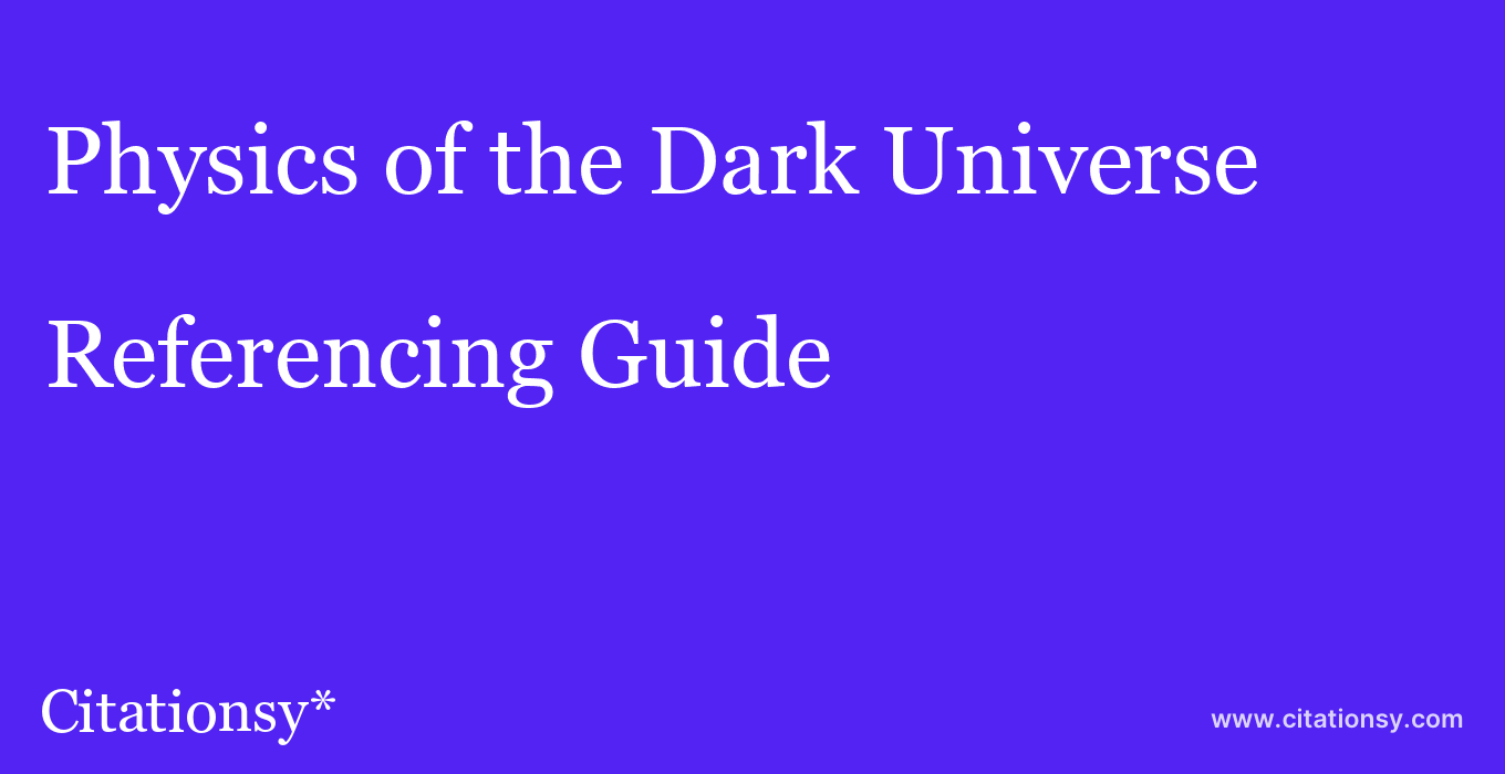 cite Physics of the Dark Universe  — Referencing Guide