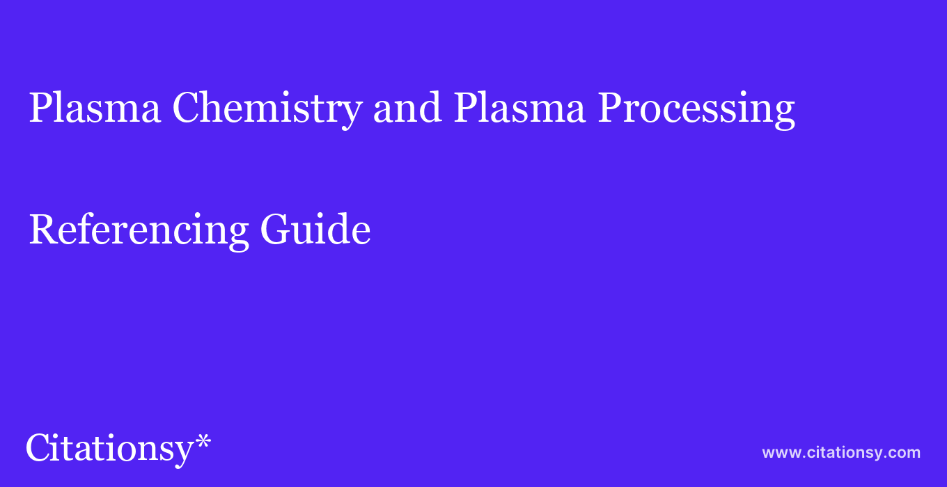 cite Plasma Chemistry and Plasma Processing  — Referencing Guide