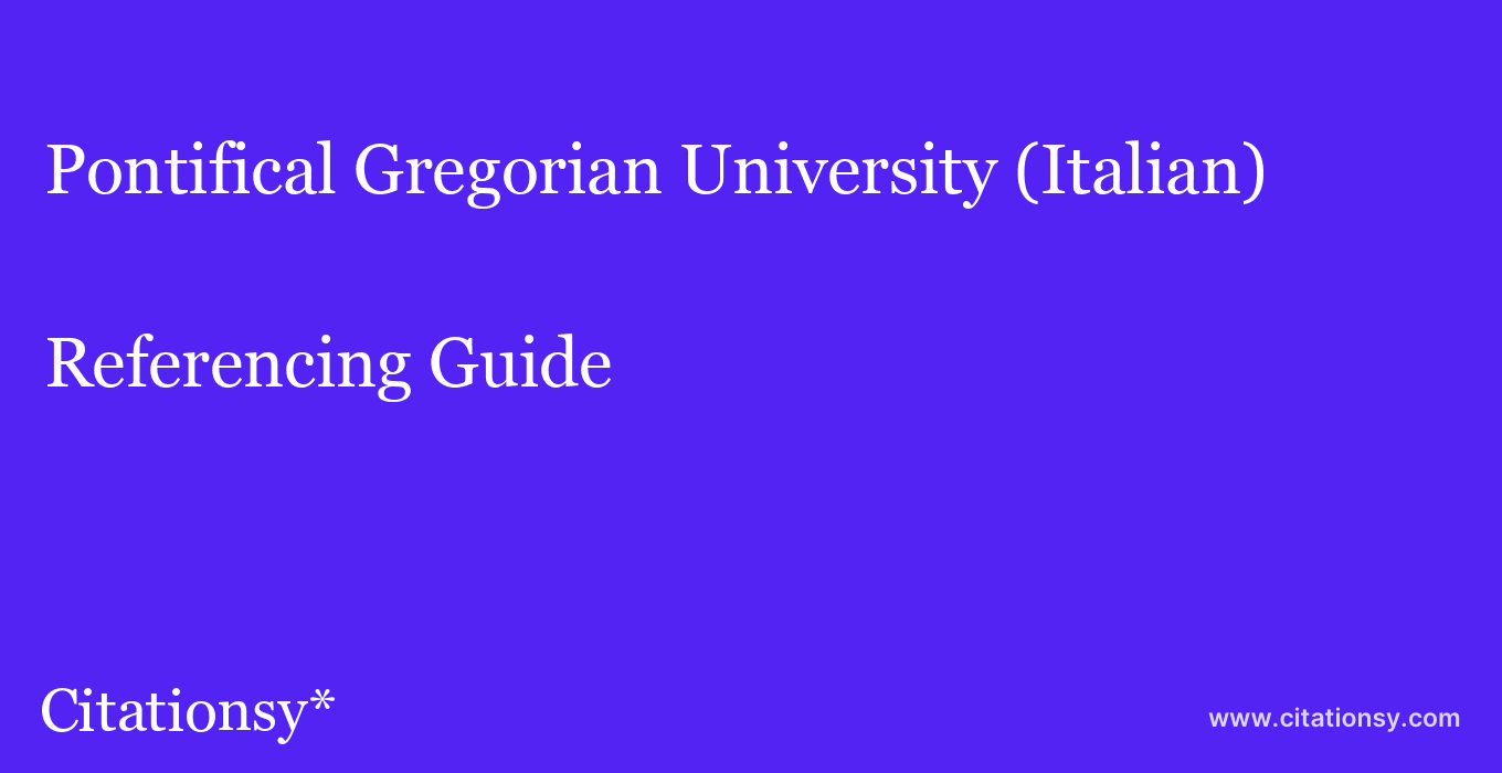 cite Pontifical Gregorian University (Italian)  — Referencing Guide