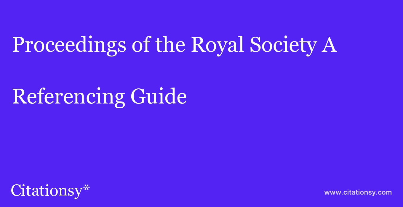 cite Proceedings of the Royal Society A  — Referencing Guide