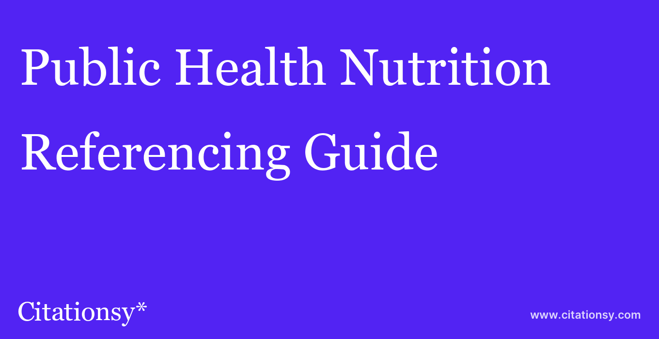 cite Public Health Nutrition  — Referencing Guide