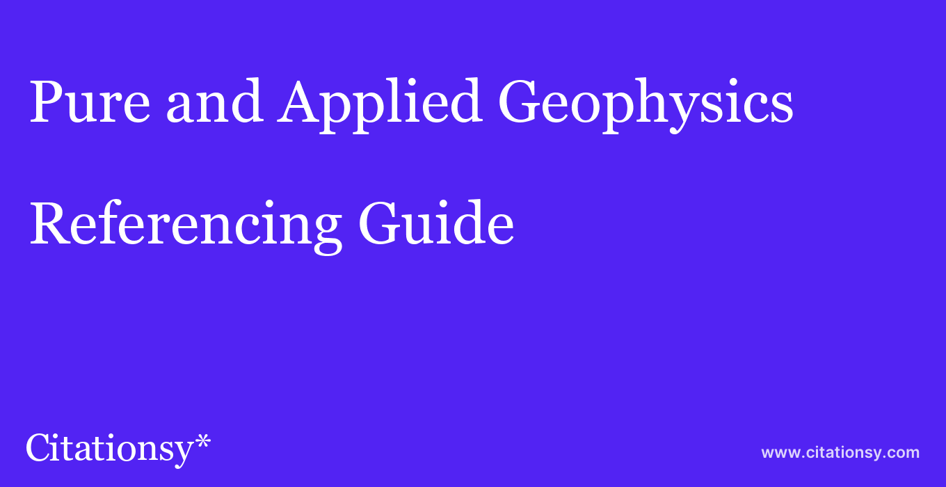 cite Pure and Applied Geophysics  — Referencing Guide
