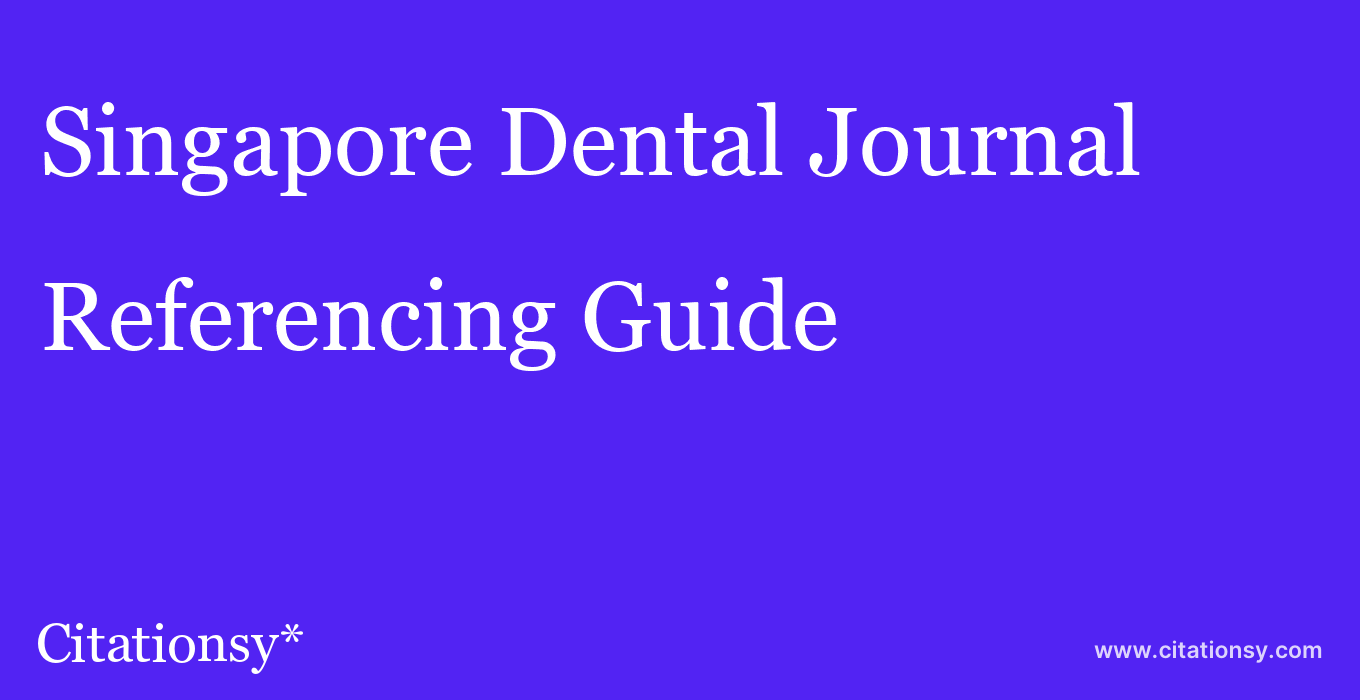 cite Singapore Dental Journal  — Referencing Guide