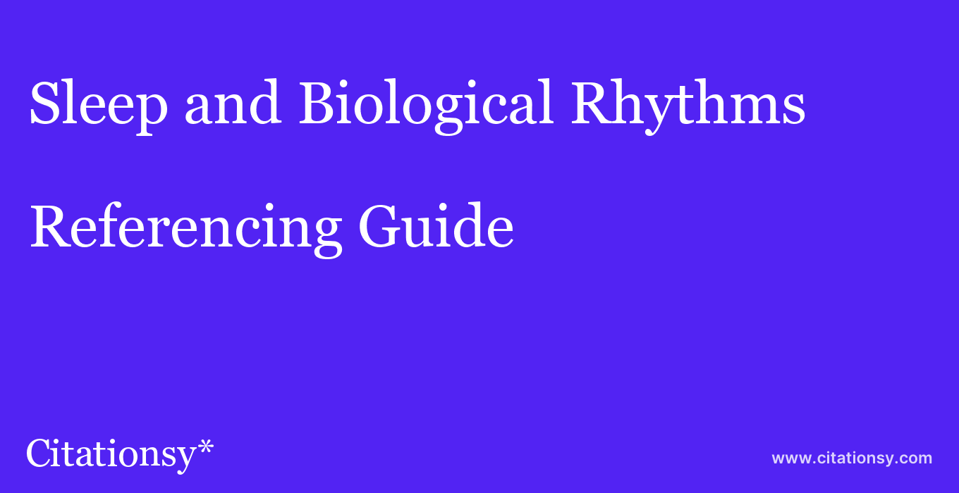 cite Sleep and Biological Rhythms  — Referencing Guide