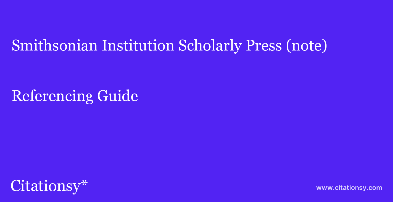 cite Smithsonian Institution Scholarly Press (note)  — Referencing Guide