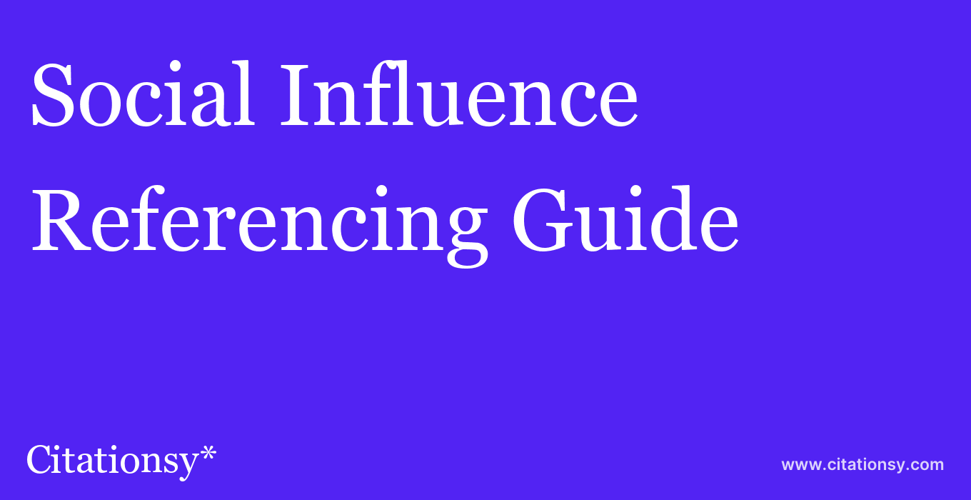 cite Social Influence  — Referencing Guide