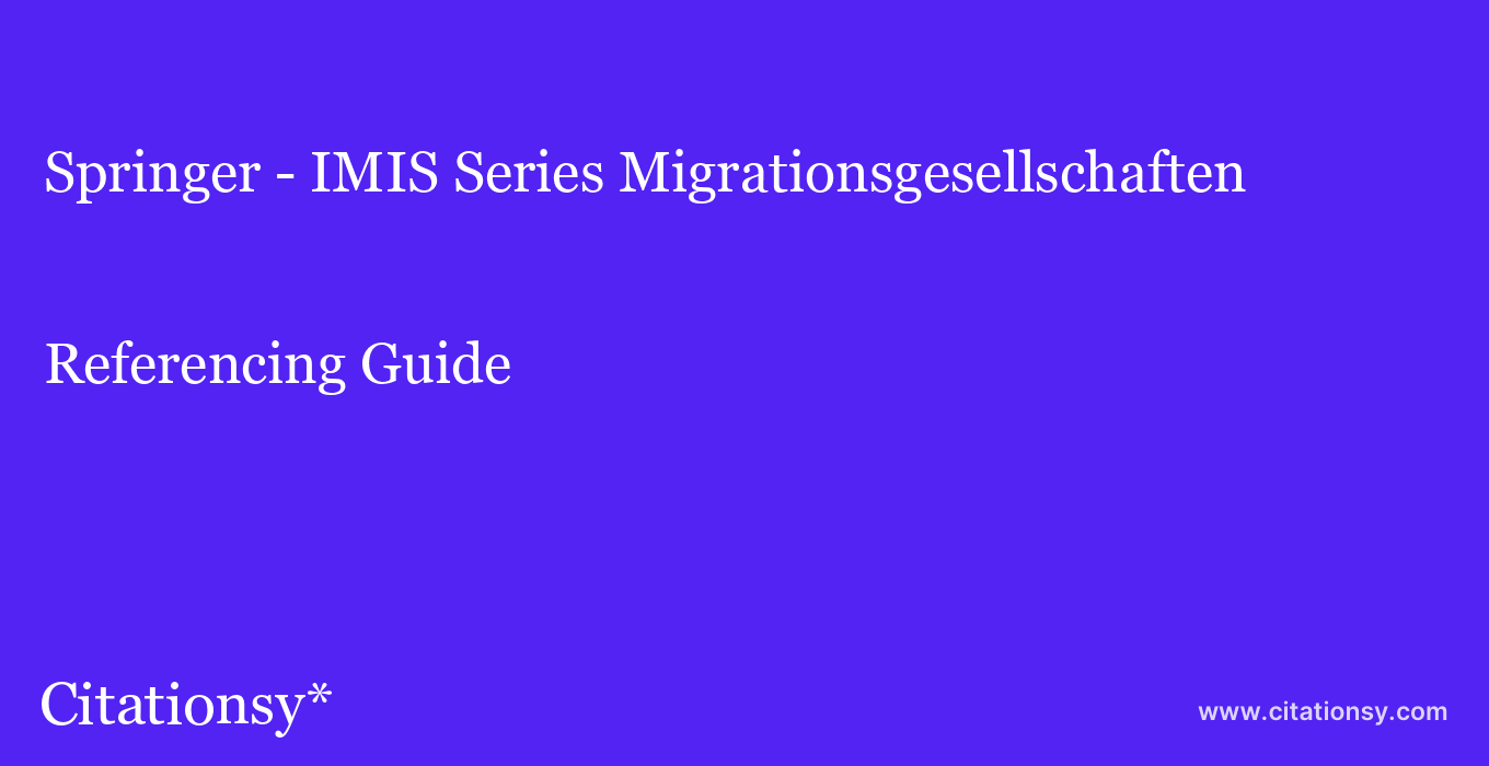 cite Springer - IMIS Series Migrationsgesellschaften  — Referencing Guide