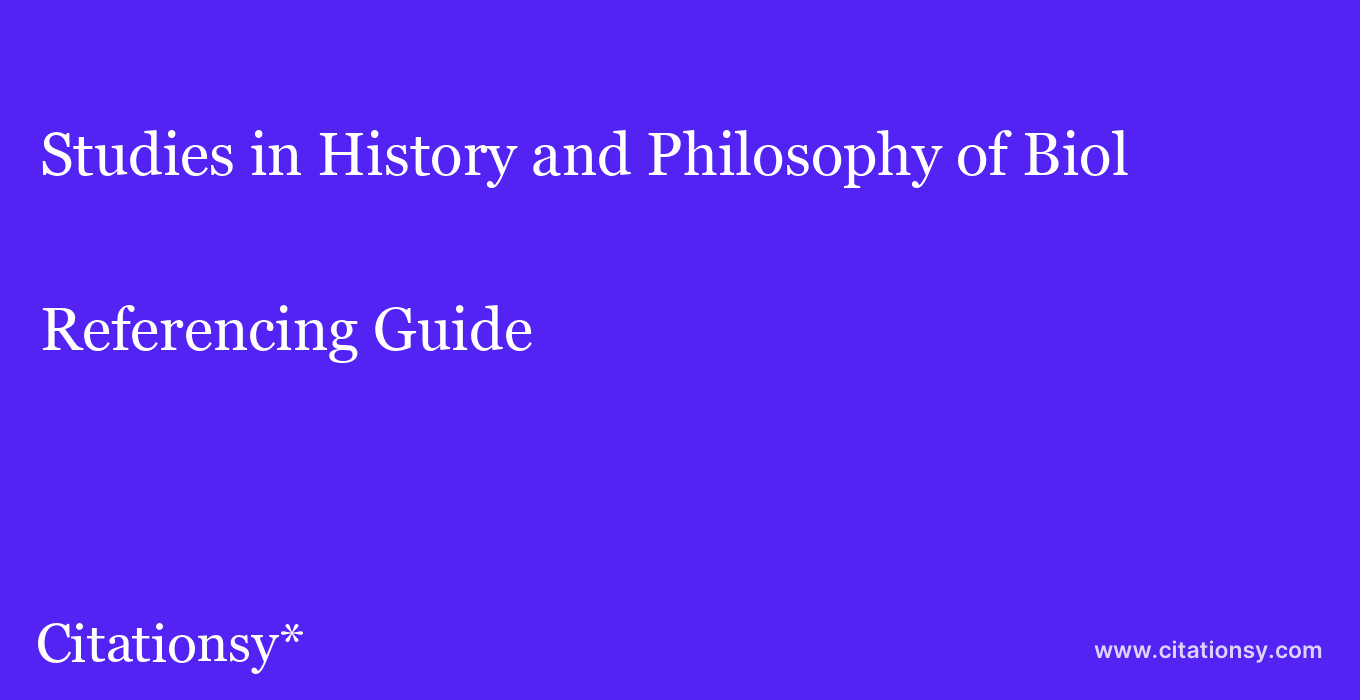 cite Studies in History and Philosophy of Biol & Biomed Sci  — Referencing Guide