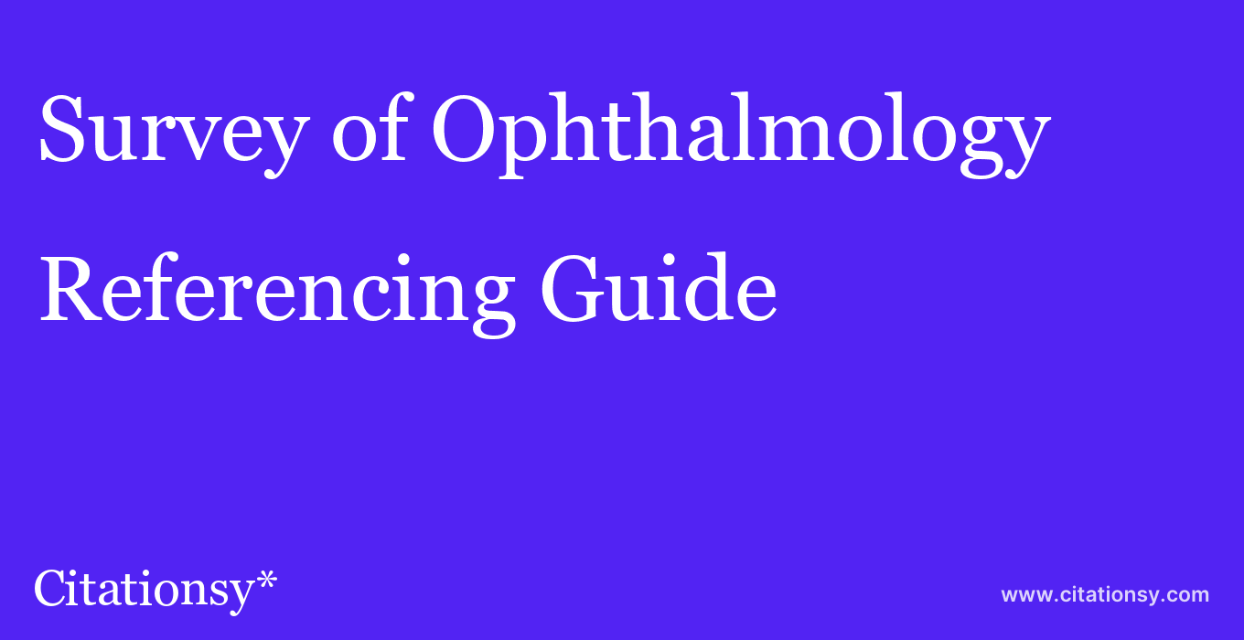 cite Survey of Ophthalmology  — Referencing Guide