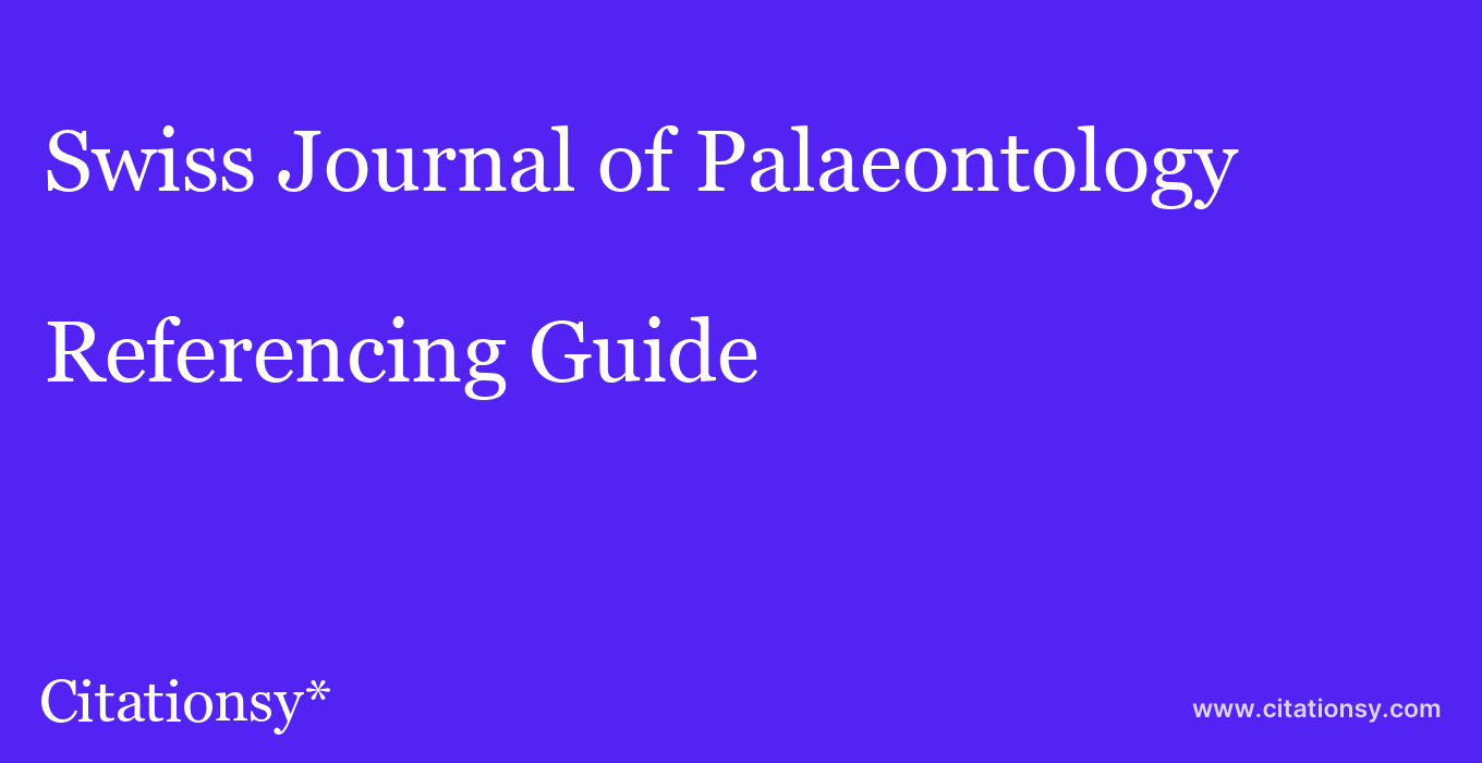 cite Swiss Journal of Palaeontology  — Referencing Guide