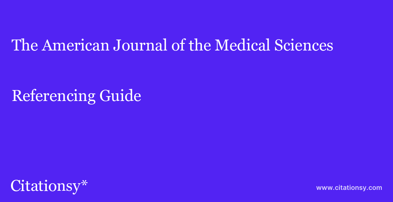 cite The American Journal of the Medical Sciences  — Referencing Guide