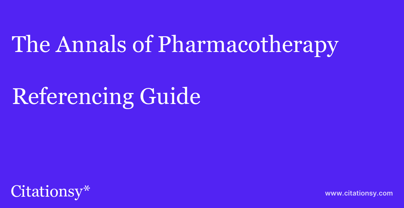 cite The Annals of Pharmacotherapy  — Referencing Guide