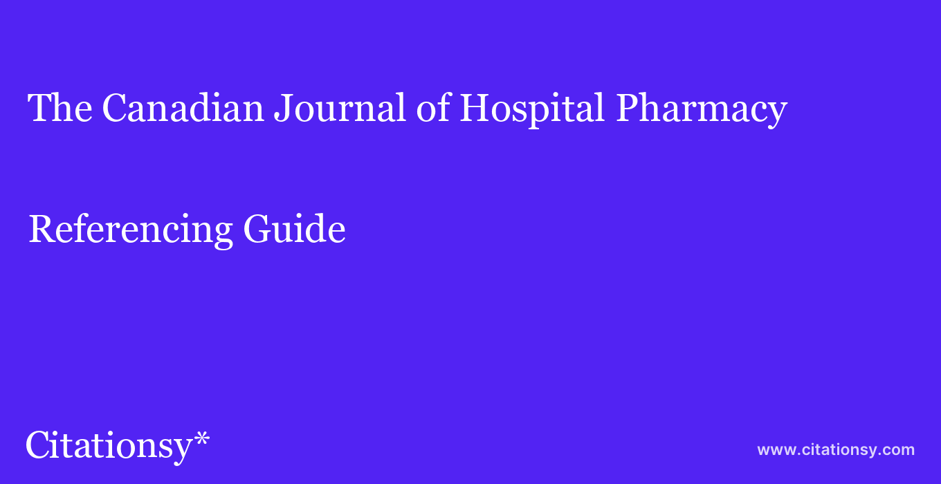 cite The Canadian Journal of Hospital Pharmacy  — Referencing Guide