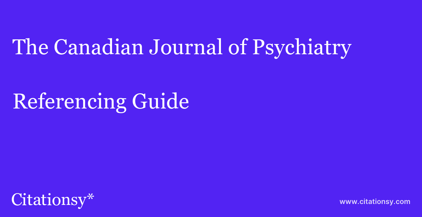 cite The Canadian Journal of Psychiatry  — Referencing Guide