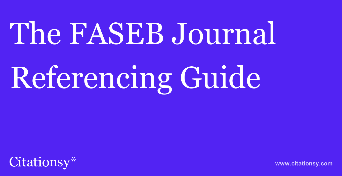cite The FASEB Journal  — Referencing Guide
