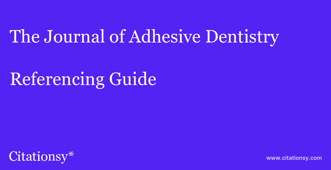 cite The Journal of Adhesive Dentistry  — Referencing Guide