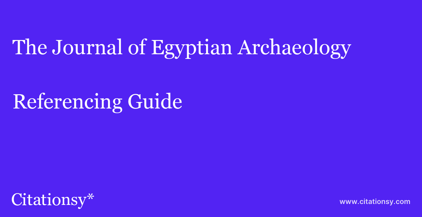 cite The Journal of Egyptian Archaeology  — Referencing Guide