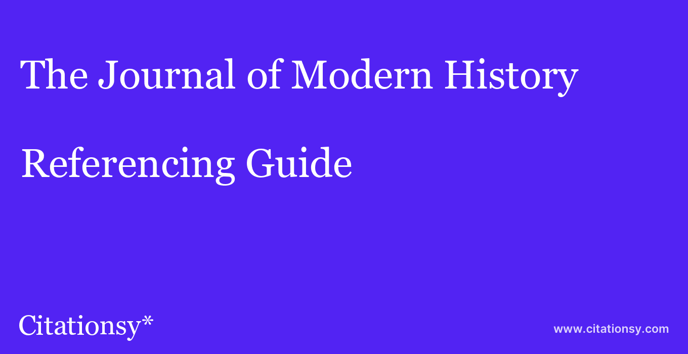 cite The Journal of Modern History  — Referencing Guide